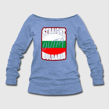 Straight outta Bulgaria - Women's Wideneck Sweatshirt