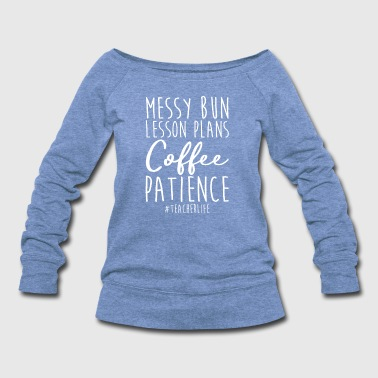 Lessons Messy Bun Lesson Plans Coffee T-Shirt for Teachers - Women's Wideneck Sweatshirt