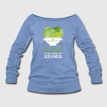 Eco Lettuce Tastes like Sadness T-Shirt for Vegans - Women's Wideneck Sweatshirt