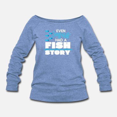 Seafood Jesus Had a Fish Story Funny Fishing T-Shirt Gift - Women's Wideneck Sweatshirt