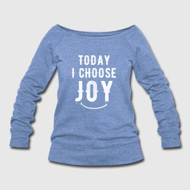 Today I choose Joy - Women's Wideneck Sweatshirt