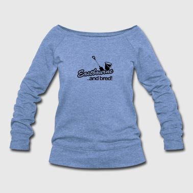 Eastbourne and Bred - Women's Wideneck Sweatshirt