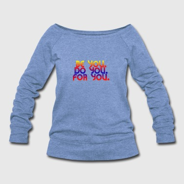 Be You Be you do you for you - Women's Wideneck Sweatshirt