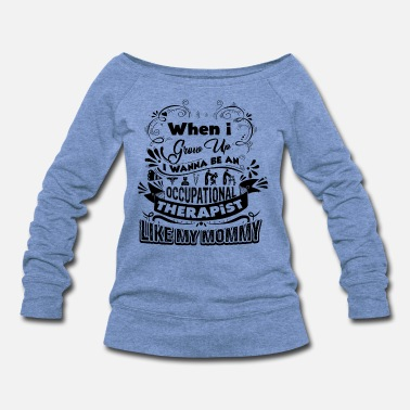 Occupational Therapy Be An Occupational Therapist Shirt - Women's Wideneck Sweatshirt