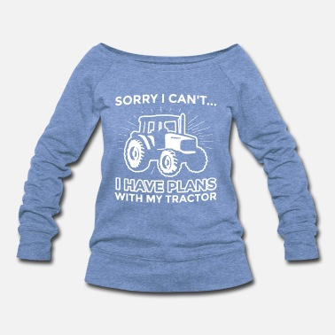 Country Music Sorry I Have Plans with My Tractor Farmer Farming - Women's Wideneck Sweatshirt