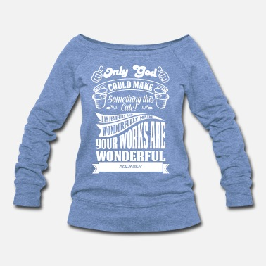 Only God Could Make Something This Cute! - Women's Wideneck Sweatshirt