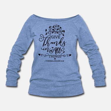 Thanksgiving Give Thanks To All Things - Women's Wide-Neck Sweatshirt