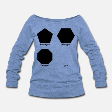 Octagon Gone Pentagon Hexagon Octagon - Women's Wideneck Sweatshirt