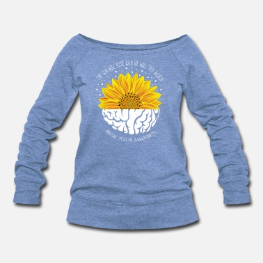 Health The Sun Will Rise And We Will Try Again Mental - Women's Wideneck Sweatshirt