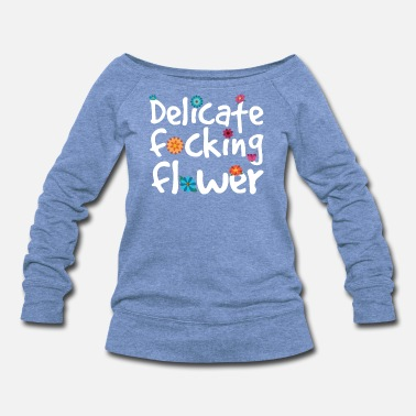 Blume Delicate Fucking Flower - Women's Wideneck Sweatshirt