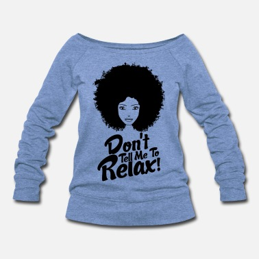 Hair Don't Tell Me To Relax - Women's Wideneck Sweatshirt