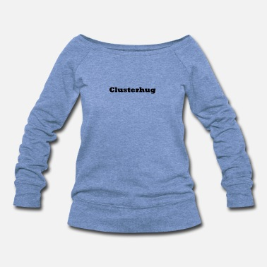 Everybody Clusterhug - Women's Wideneck Sweatshirt