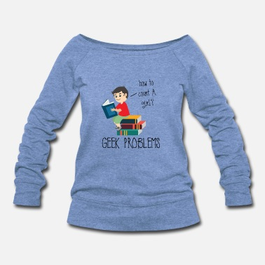 High School Graduate Nerd / Geek Problems - Women's Wideneck Sweatshirt