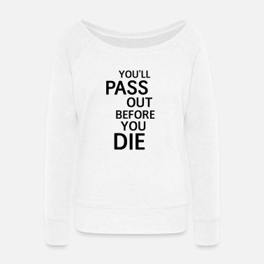 Bench Press You'll pass out before you die - Women's Wide-Neck Sweatshirt