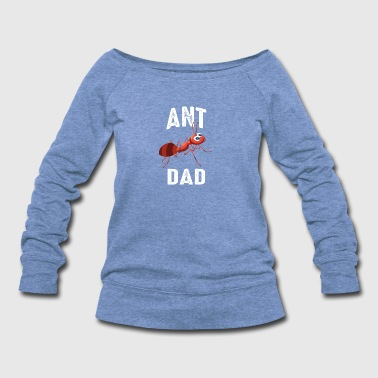 Ant Dad - Women's Wideneck Sweatshirt