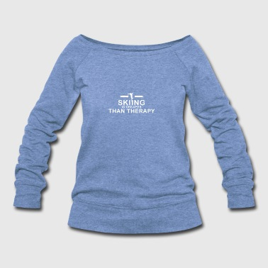 Skiing is cheaper than therapy - Women's Wideneck Sweatshirt
