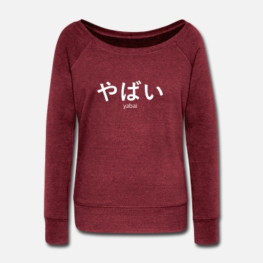 Japanese Writing japanese yabai slang awesome urban japan gift idea - Women's Wide-Neck Sweatshirt
