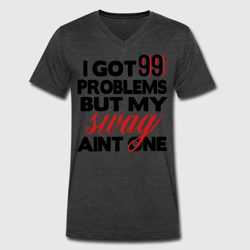 I GOT 99 PROBLEMS BUT MY SWAG AIN'T ONE - Men's V-Neck T-Shirt by Canvas