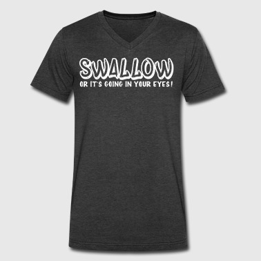 Swallow Sex Swallow or Going Your Eyes Sex Offensive Humor - Men's V-Neck T-Shirt by Canvas