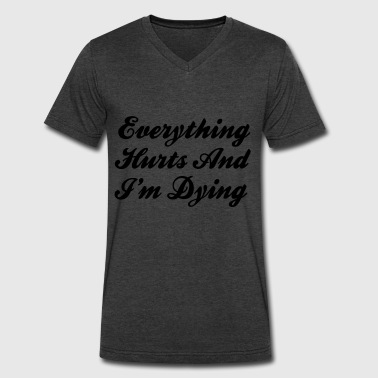 Everything Hurts And I'm Dying - Men's V-Neck T-Shirt by Canvas