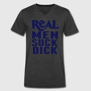 Hard Times REAL MEN SUCK DICK - Men's V-Neck T-Shirt by Canvas