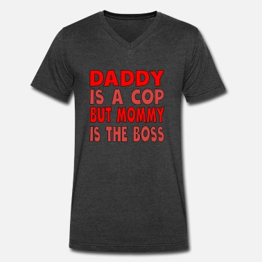 Mommy And Daddy Daddy Is A Cop Mommy Is The Boss - Men's V-Neck T-Shirt by Canvas