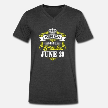 Born On 29 June Kings are born on JUNE 29 - Men's V-Neck T-Shirt by Canvas