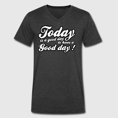 today is a good day - Men's V-Neck T-Shirt by Canvas