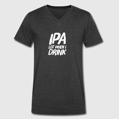 IPA lot when I drink - Men's V-Neck T-Shirt by Canvas