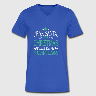 Dear Santa For Christmas Pay My Student Loans - Men's V-Neck T-Shirt by Canvas