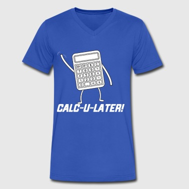 CALC U LATER Funny Tshirt - Men's V-Neck T-Shirt by Canvas