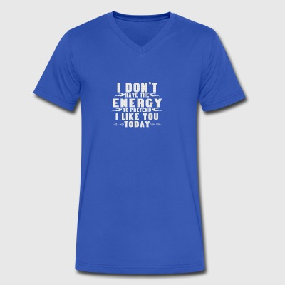 I dont have the energy to pretend I like you today - Men's V-Neck T-Shirt by Canvas