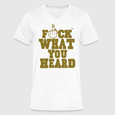 FUCK WHAT YOU HEARD - Men's V-Neck T-Shirt by Canvas