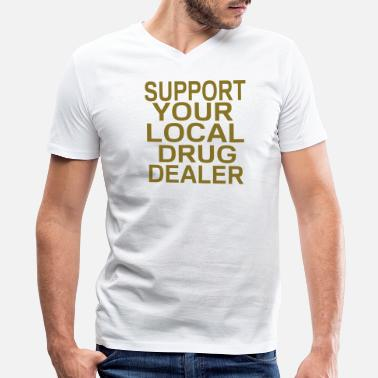 Local SUPPORT YOUR LOCAL DRUG DEALER - Men's V-Neck T-Shirt by Canvas