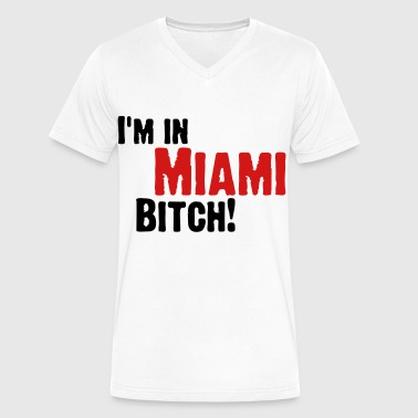 Bitches Be Tripping I m in Miami Bitch!  - Men's V-Neck T-Shirt by Canvas