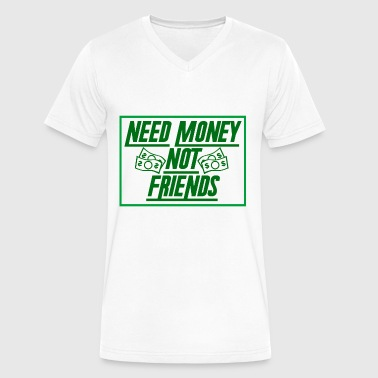Mad Money Money - Need Money, Not Friends - Men's V-Neck T-Shirt by Canvas