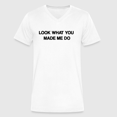 Look what you made me do - Men's V-Neck T-Shirt by Canvas