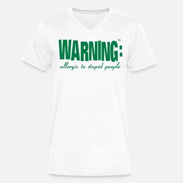 Allergic To Stupid People WARNING: allergic to stupid people - Men's V-Neck T-Shirt by Canvas