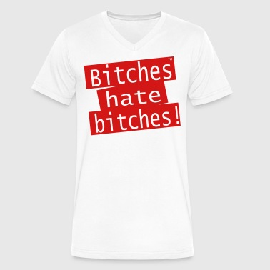 Bitches hate bitches! - Men's V-Neck T-Shirt by Canvas