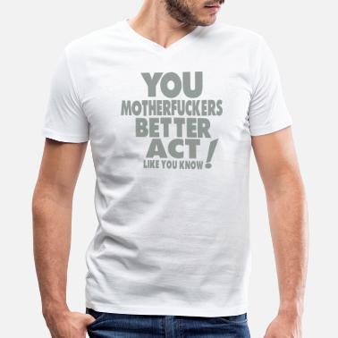 Motherfucker Fuck You YOU MOTHERFUCKERS BETTER ACT LIKE YOU KNOW - Men's V-Neck T-Shirt by Canvas