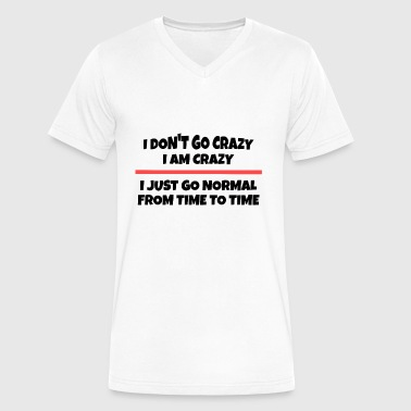 I dont go crazy i am crazy - Men's V-Neck T-Shirt by Canvas