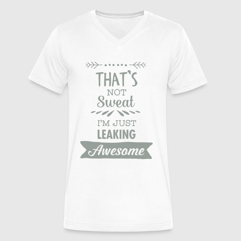 That's Not Sweat - I'm Just Leaking Awesome - Men's V-Neck T-Shirt by Canvas