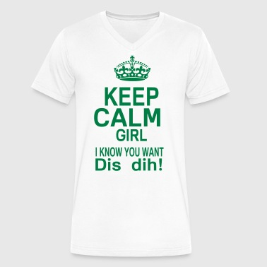 KEEP CALM GIRL I KNOW YOU WANT DIS DIH! - Men's V-Neck T-Shirt by Canvas