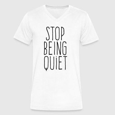 stop being quiet - Men's V-Neck T-Shirt by Canvas