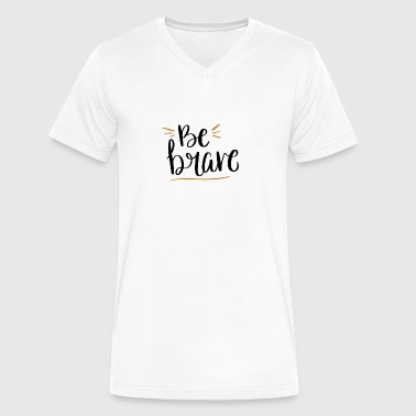Be Brave - Men's V-Neck T-Shirt by Canvas