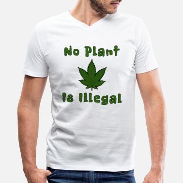 Illegal No Plant Is Illegal - Men's V-Neck T-Shirt