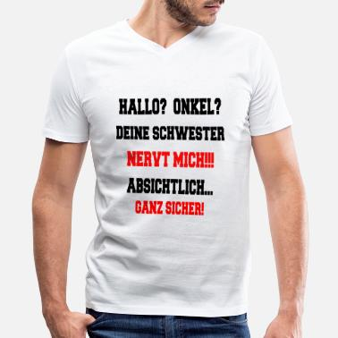 Baby Hello Uncle - Your sister annoys me - Men's V-Neck T-Shirt
