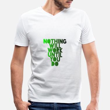 Nothing Works Nothing will work until you do - Men's V-Neck T-Shirt by Canvas