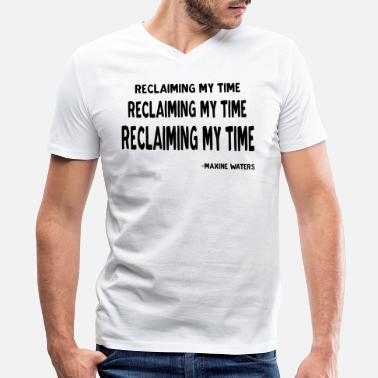 Waters Maxine Waters Quote Reclaiming My Time - Men's V-Neck T-Shirt