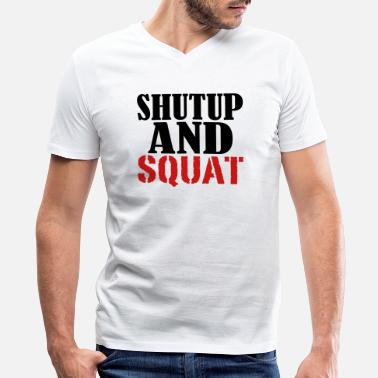 Squat Shut up and Squat - Men's V-Neck T-Shirt